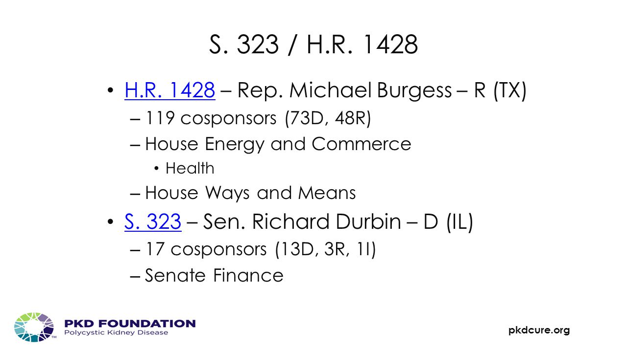 pkdcure.org S. 323 / H.R. 1428 H.R. 1428 – Rep. Michael Burgess – R (TX) H.R. 1428 – 119 cosponsors (73D, 48R) – House Energy and Commerce Health – Ho