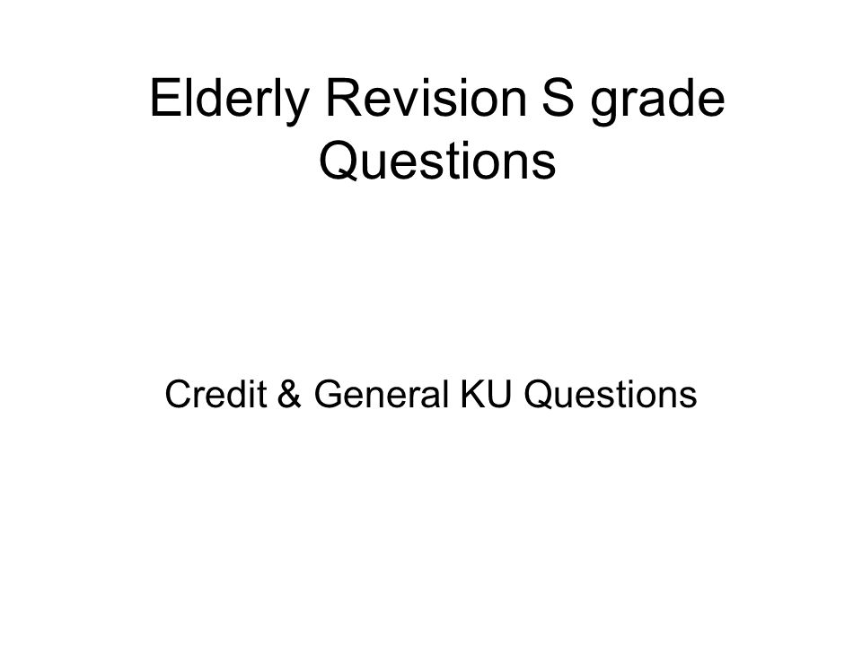 Elderly Revision S grade Questions Credit & General KU Questions