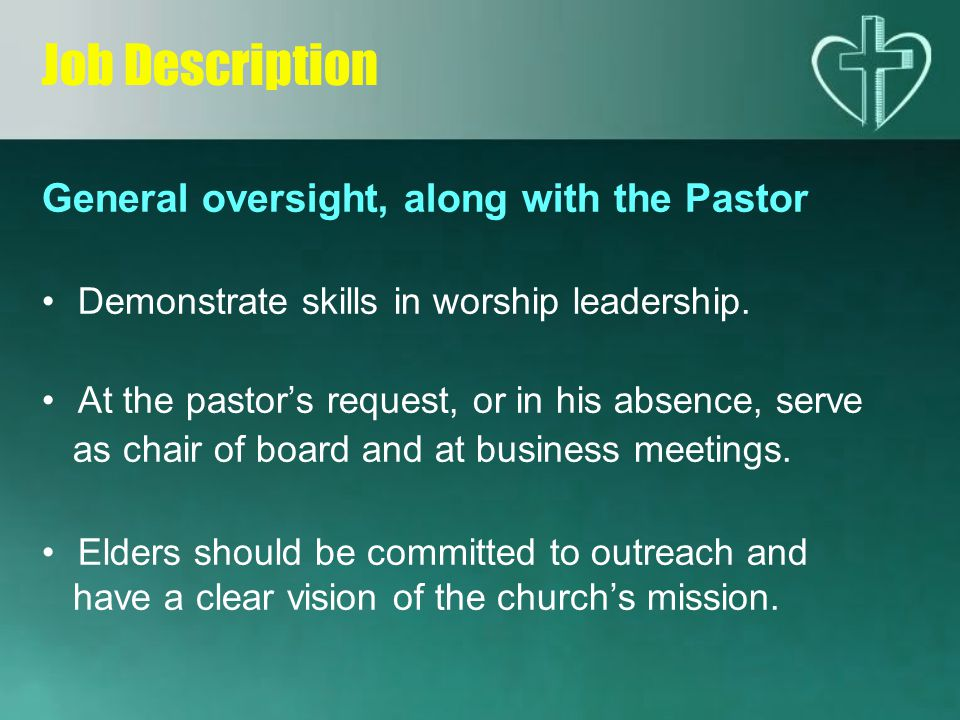 General oversight, along with the Pastor Demonstrate skills in worship leadership.