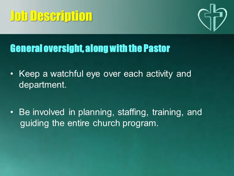 General oversight, along with the Pastor Keep a watchful eye over each activity and department.