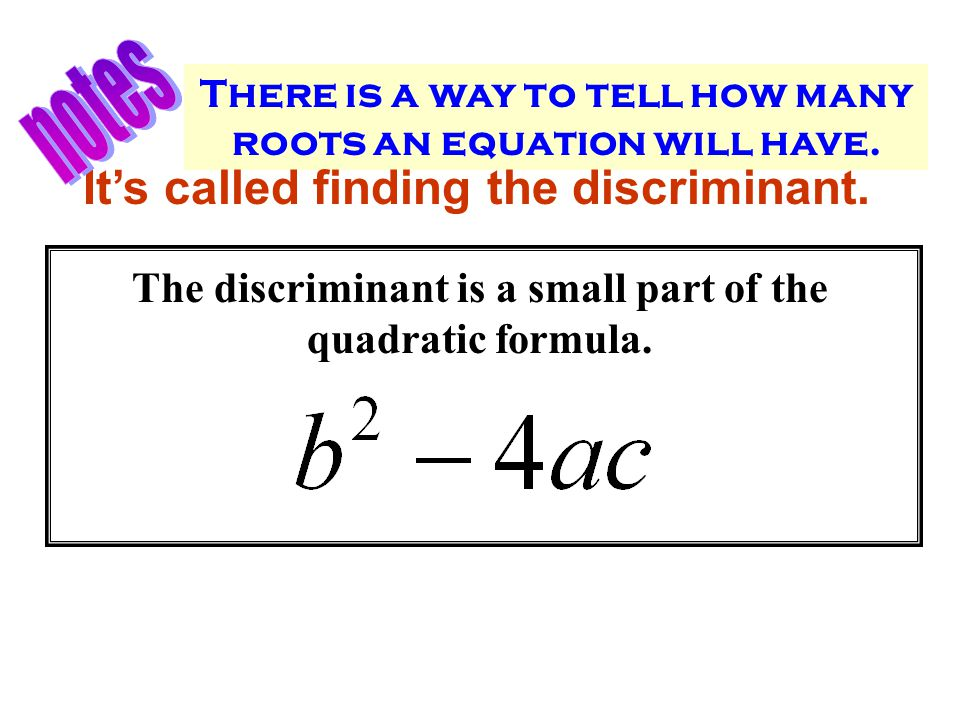 The following quadratics are in standard form, ax 2 + bx + c Evaluate b 2 – 4ac for each of the following 1 0 -15 1)x 2 – 3x + 2 2)x 2 – 4x + 4 3)2x 2 – 3x + 3