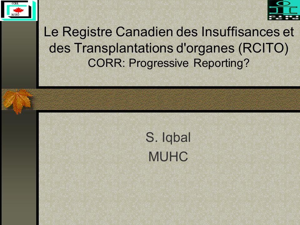 Le Registre Canadien des Insuffisances et des Transplantations d organes (RCITO) CORR: Progressive Reporting.