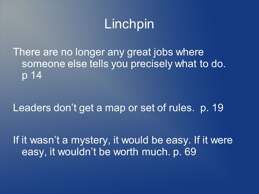 Linchpin There are no longer any great jobs where someone else tells you precisely what to do.