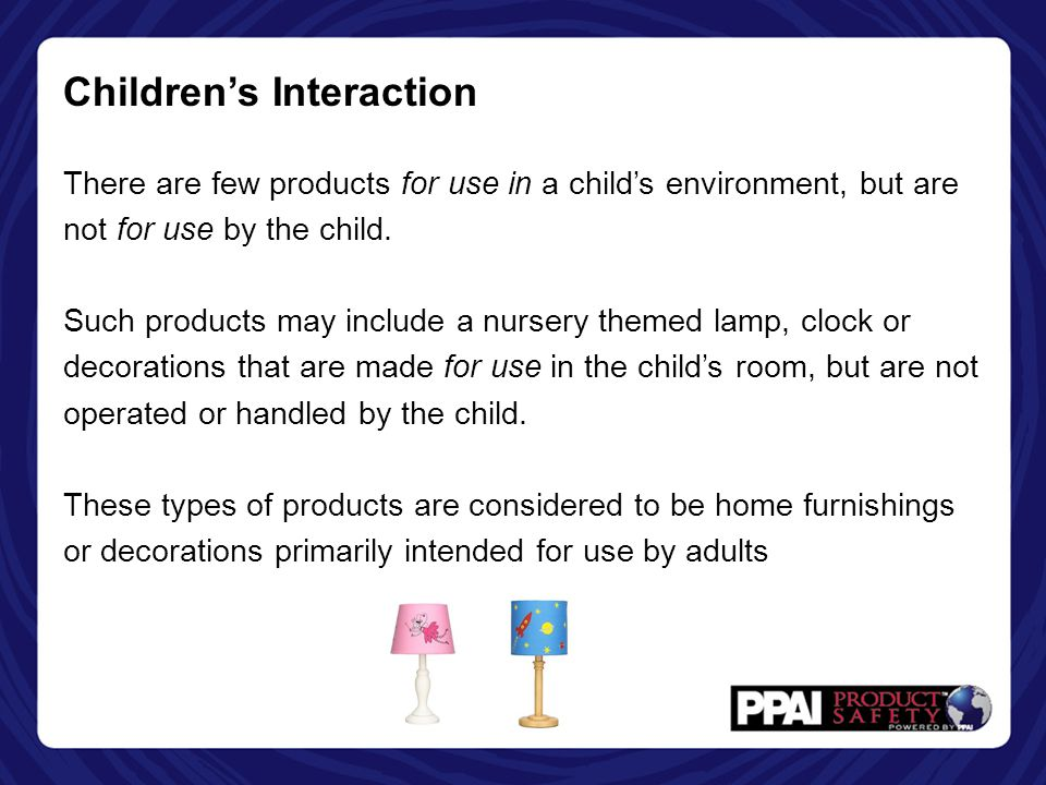 Children's Interaction There are few products for use in a child's environment, but are not for use by the child. Such products may include a nursery