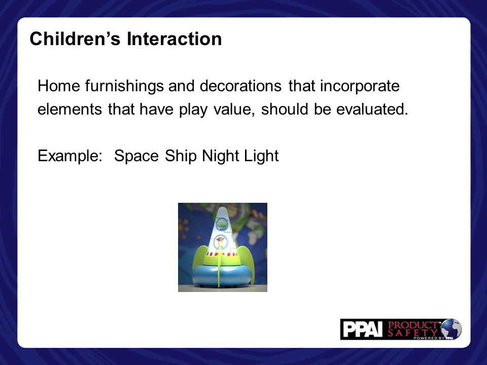 Children's Interaction Home furnishings and decorations that incorporate elements that have play value, should be evaluated.