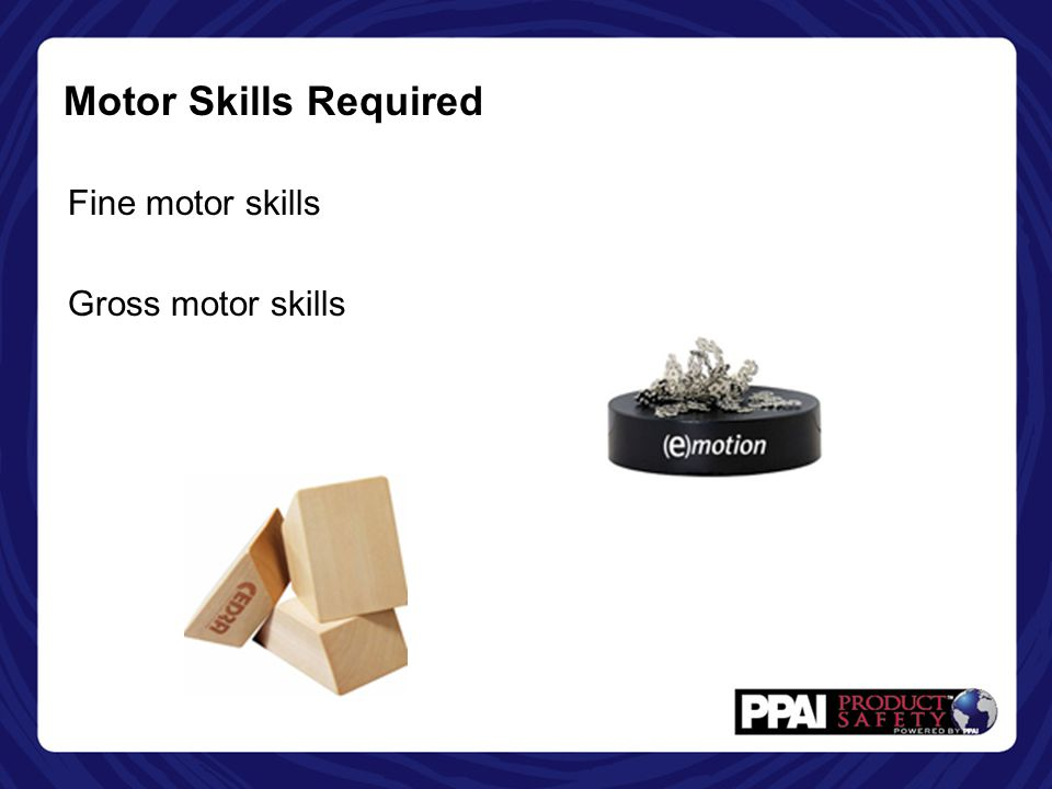 Motor Skills Required Fine motor skills Gross motor skills