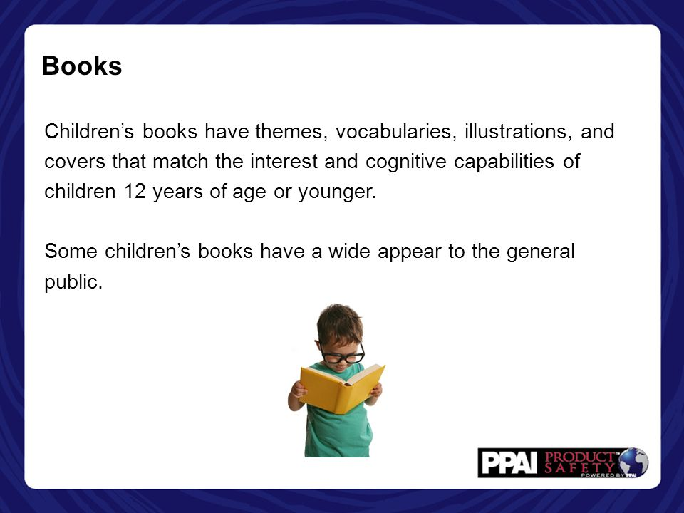 Books Children's books have themes, vocabularies, illustrations, and covers that match the interest and cognitive capabilities of children 12 years of age or younger.