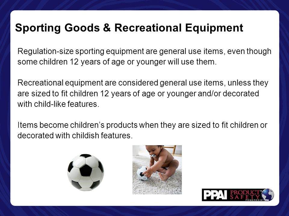 Sporting Goods & Recreational Equipment Regulation-size sporting equipment are general use items, even though some children 12 years of age or younger will use them.
