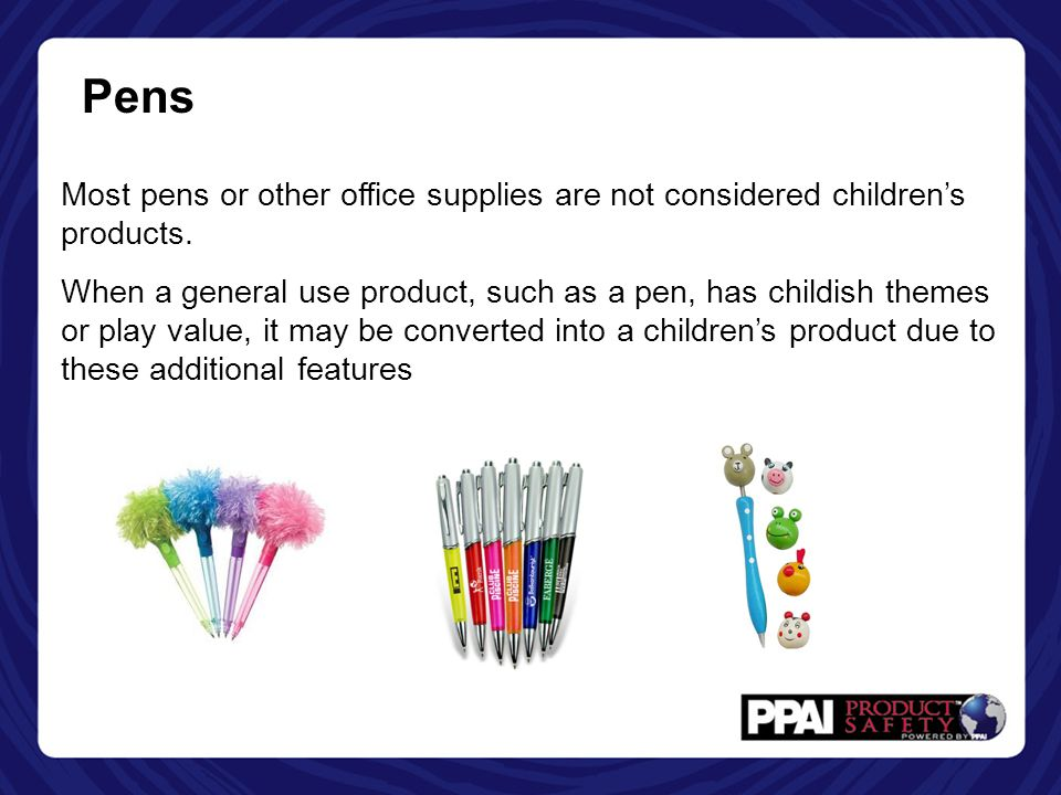 Pens Most pens or other office supplies are not considered children's products.