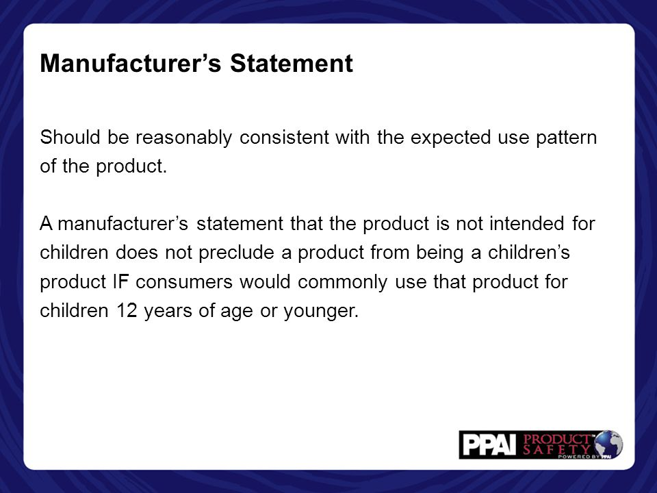 Manufacturer's Statement Should be reasonably consistent with the expected use pattern of the product.