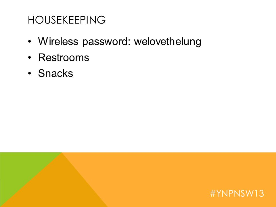 #YNPNSW13 HOUSEKEEPING Wireless password: welovethelung Restrooms Snacks