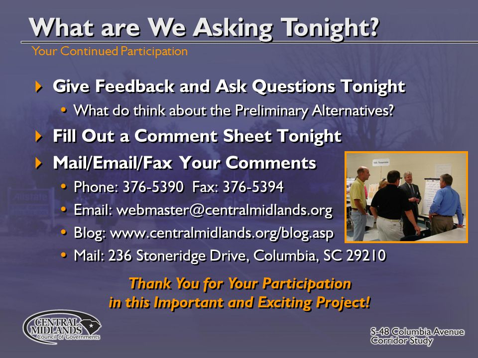  Give Feedback and Ask Questions Tonight What do think about the Preliminary Alternatives.