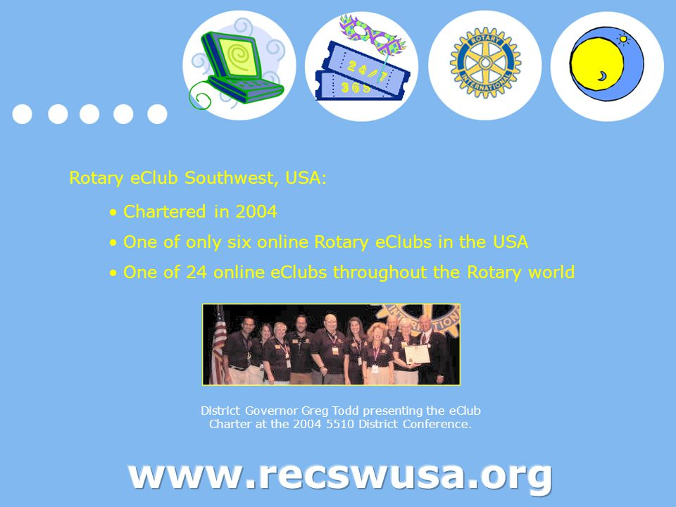 Rotary eClub Southwest, USA: Chartered in 2004 One of only six online Rotary eClubs in the USA One of 24 online eClubs throughout the Rotary world Dis