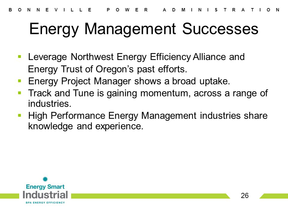 B O N N E V I L L E P O W E R A D M I N I S T R A T I O N  Leverage Northwest Energy Efficiency Alliance and Energy Trust of Oregon's past efforts.