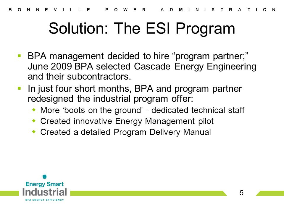 B O N N E V I L L E P O W E R A D M I N I S T R A T I O N  BPA management decided to hire program partner; June 2009 BPA selected Cascade Energy Engineering and their subcontractors.