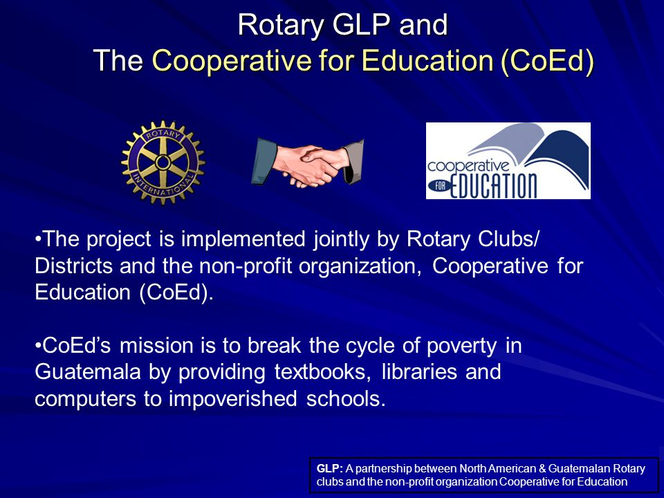 Rotary GLP and The Cooperative for Education (CoEd) GLP: A partnership between North American & Guatemalan Rotary clubs and the non-profit organizatio
