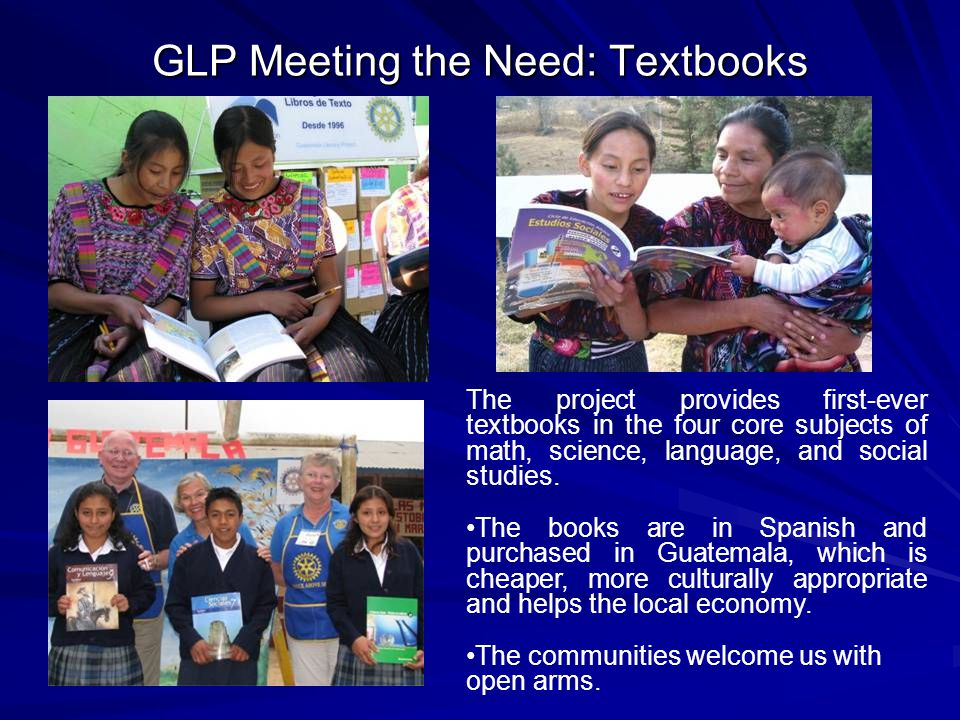 GLP Meeting the Need: Textbooks The project provides first-ever textbooks in the four core subjects of math, science, language, and social studies.