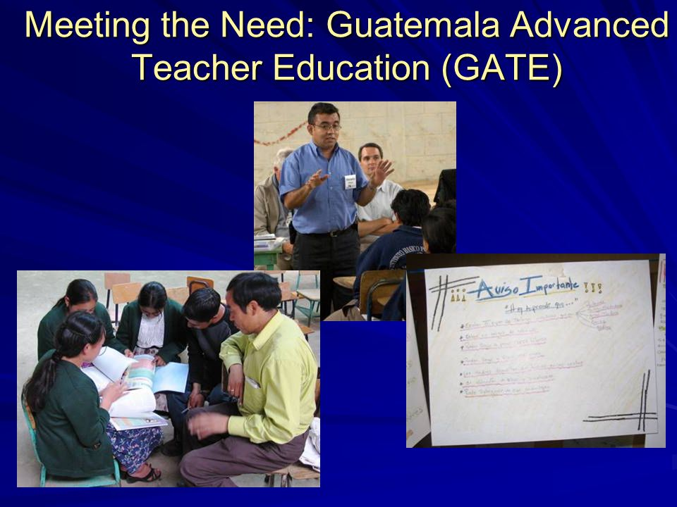 Meeting the Need: Guatemala Advanced Teacher Education (GATE)