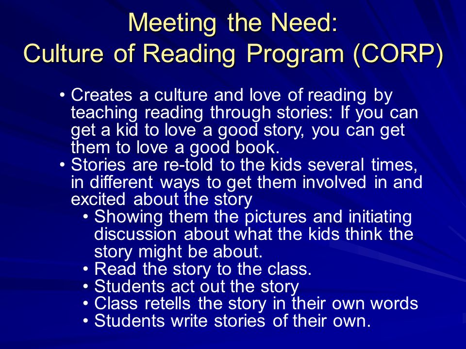 Meeting the Need: Culture of Reading Program (CORP) Creates a culture and love of reading by teaching reading through stories: If you can get a kid to love a good story, you can get them to love a good book.