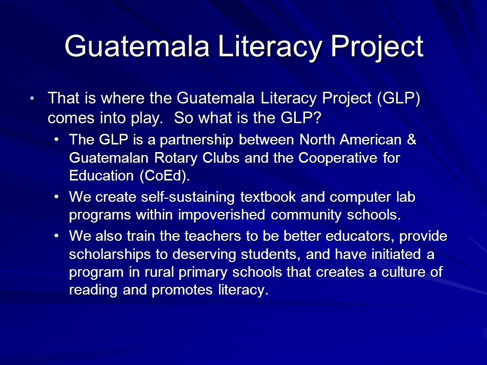 GLP Meeting the Need: Computer Centers The GLP and CoEd establish computer centers primarily in rural Guatemalan schools that already operate a successful textbook program.