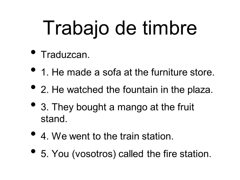 Trabajo de timbre Traduzcan. 1. He made a sofa at the furniture store.