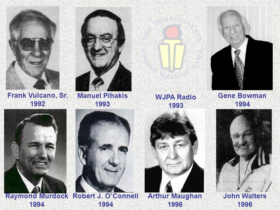 Gene Bowman 1994 Raymond Murdock 1994 Frank Vulcano, Sr. 1992 Manuel Pihakis 1993 WJPA Radio 1993 Arthur Maughan 1996 John Walters 1996 Robert J. O'Co