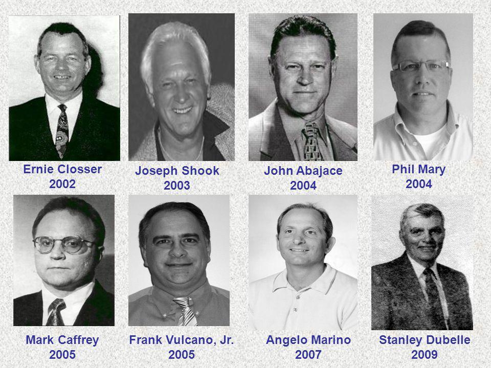 Mark Caffrey 2005 John Abajace 2004 Angelo Marino 2007 Joseph Shook 2003 Stanley Dubelle 2009 Phil Mary 2004 Frank Vulcano, Jr. 2005 Ernie Closser 200