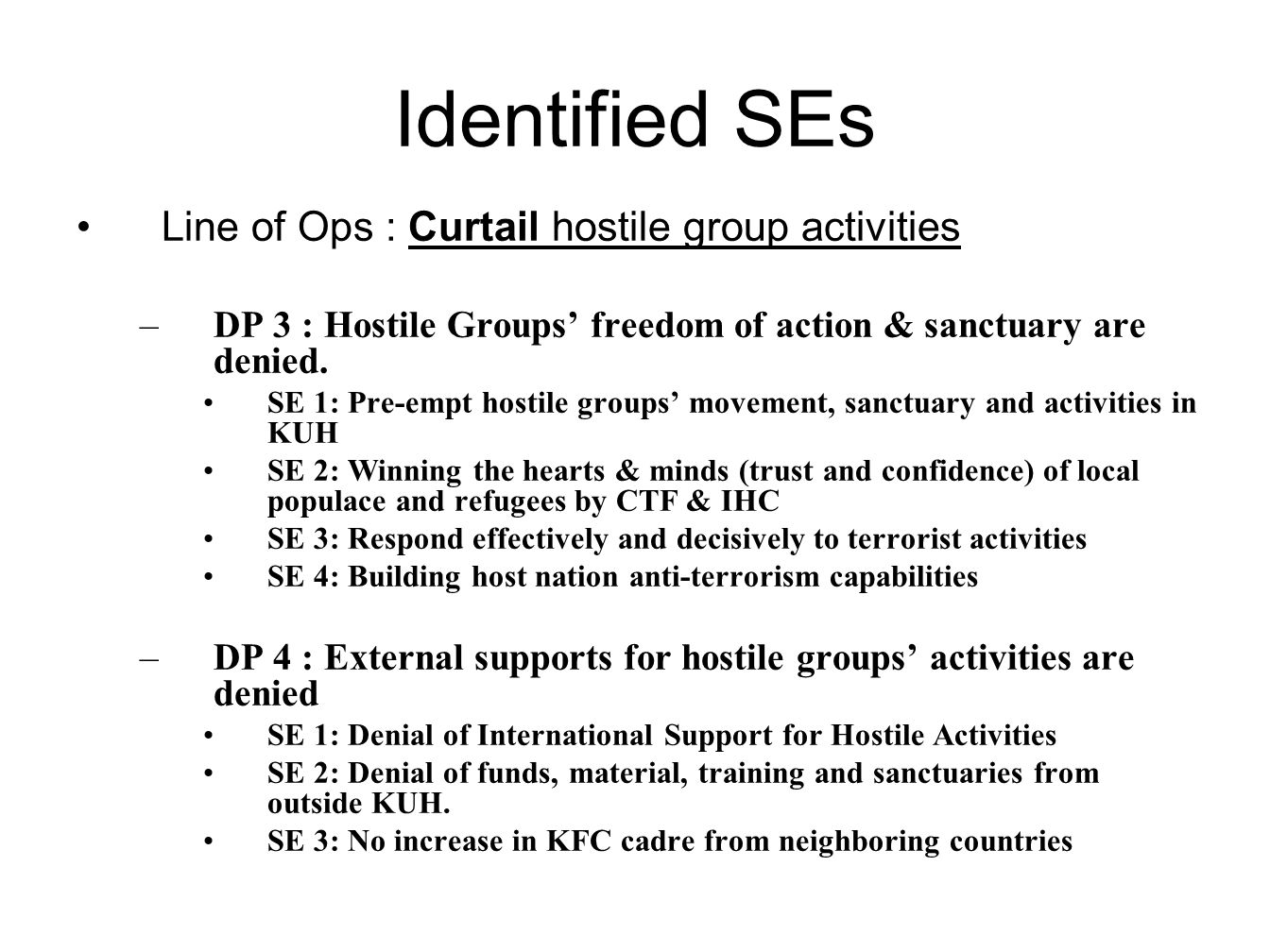Identified SEs Line of Ops : Curtail hostile group activities –DP 3 : Hostile Groups' freedom of action & sanctuary are denied.