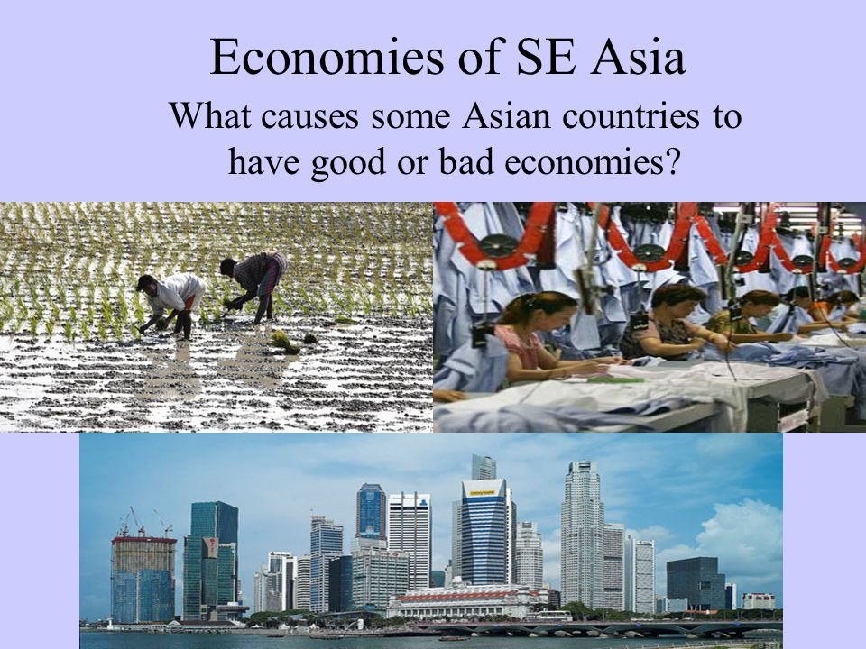 Economies of SE Asia What causes some Asian countries to have good or bad economies?