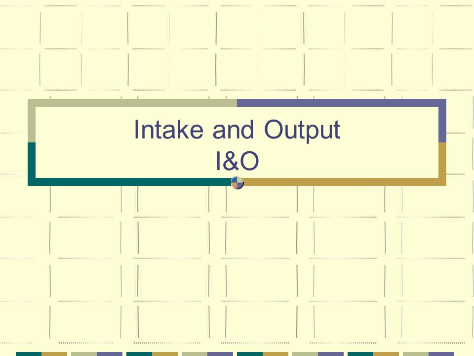 Intake and Output I&O