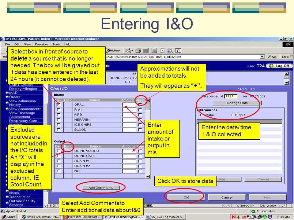 Entering I&O Enter the date/ time I & O collected Enter amount of intake or output in mls Select box in front of source to delete a source that is no