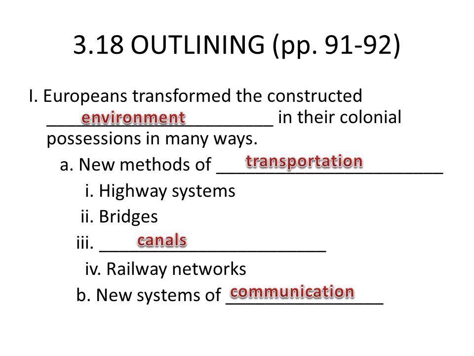 3.18 OUTLINING (pp. 91-92) I. Europeans transformed the constructed _______________________ in their colonial possessions in many ways. a. New methods