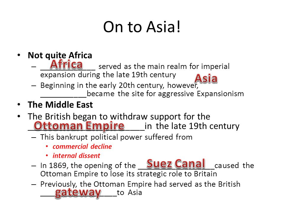 On to Asia! Not quite Africa – _____________ served as the main realm for imperial expansion during the late 19th century – Beginning in the early 20t