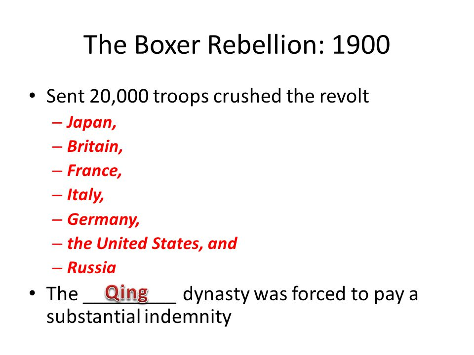 The Boxer Rebellion: 1900 Sent 20,000 troops crushed the revolt – Japan, – Britain, – France, – Italy, – Germany, – the United States, and – Russia Th