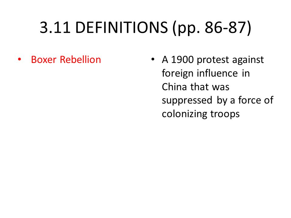 3.11 DEFINITIONS (pp. 86-87) Boxer Rebellion A 1900 protest against foreign influence in China that was suppressed by a force of colonizing troops