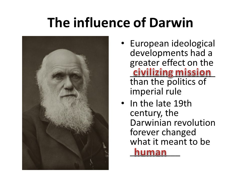 The influence of Darwin European ideological developments had a greater effect on the _________________ than the politics of imperial rule In the late