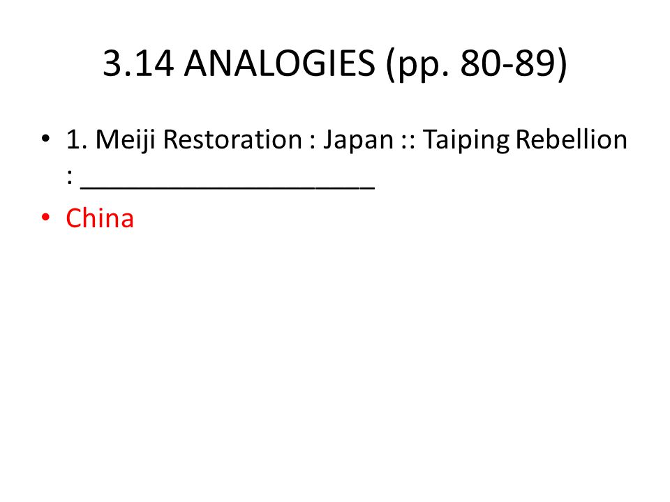 3.14 ANALOGIES (pp. 80-89) 1. Meiji Restoration : Japan :: Taiping Rebellion : ____________________ China
