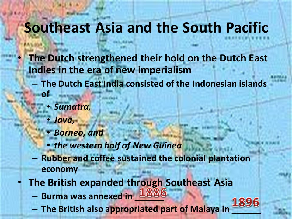 Southeast Asia and the South Pacific The Dutch strengthened their hold on the Dutch East Indies in the era of new imperialism – The Dutch East India c