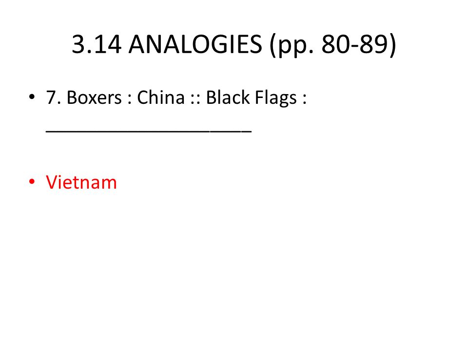 3.14 ANALOGIES (pp. 80-89) 7. Boxers : China :: Black Flags : ____________________ Vietnam