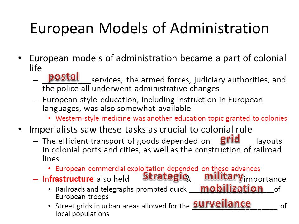 European Models of Administration European models of administration became a part of colonial life – ___________services, the armed forces, judiciary