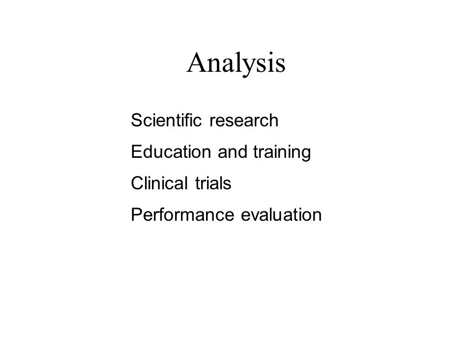 Analysis Scientific research Clinical trials Performance evaluation Education and training