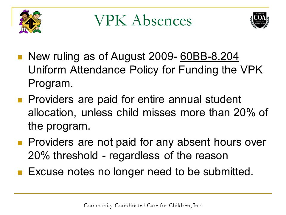 VPK Absences New ruling as of August 2009- 60BB-8.204 Uniform Attendance Policy for Funding the VPK Program.