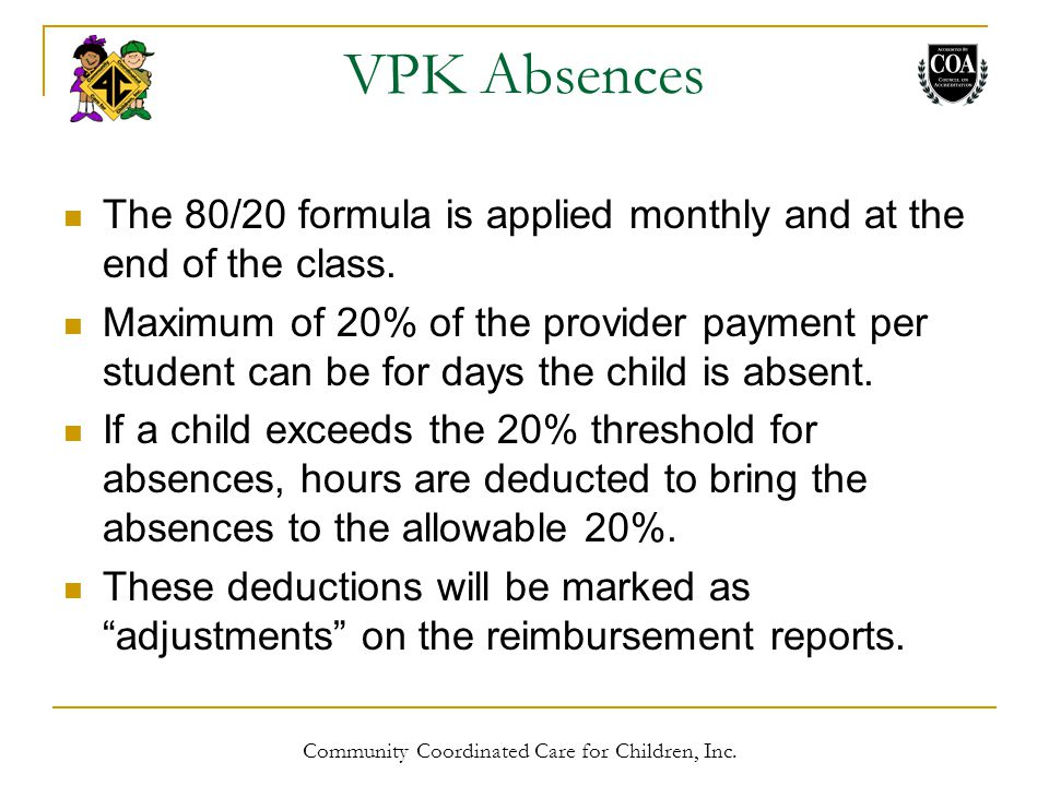 VPK Absences The 80/20 formula is applied monthly and at the end of the class.