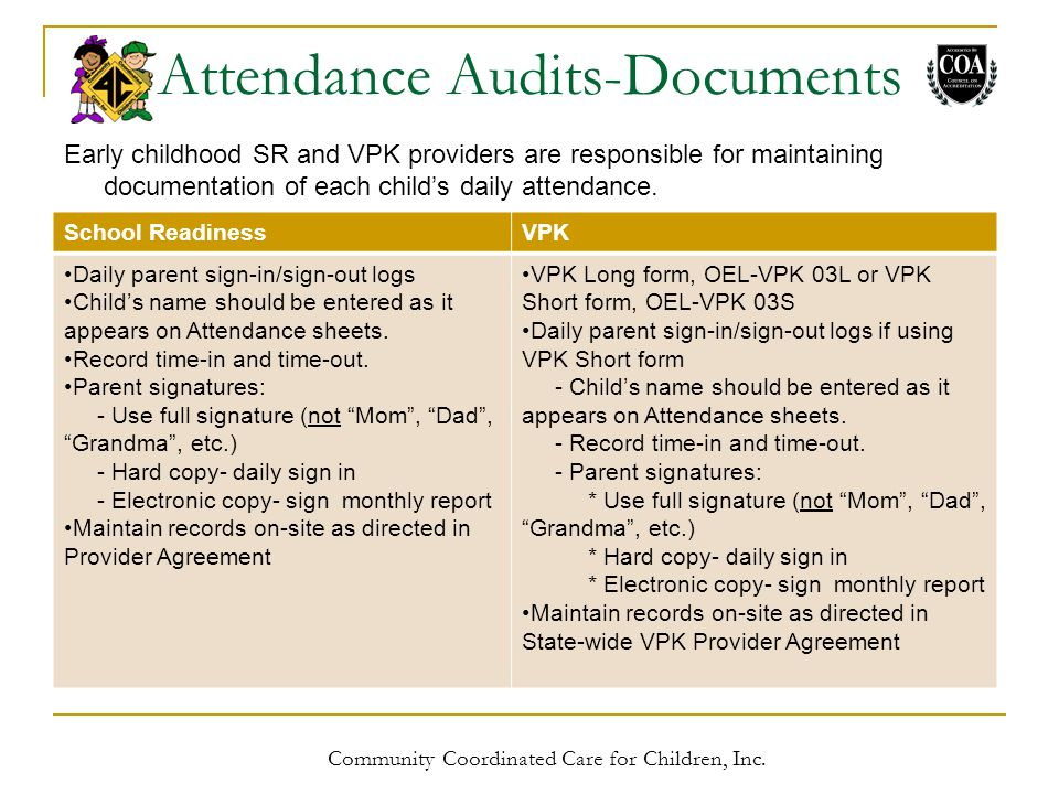 Early childhood SR and VPK providers are responsible for maintaining documentation of each child's daily attendance.