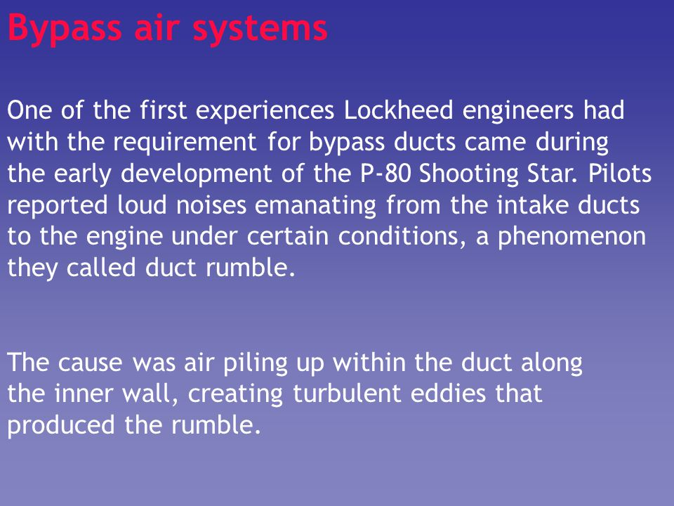 Bypass air systems One of the first experiences Lockheed engineers had with the requirement for bypass ducts came during the early development of the
