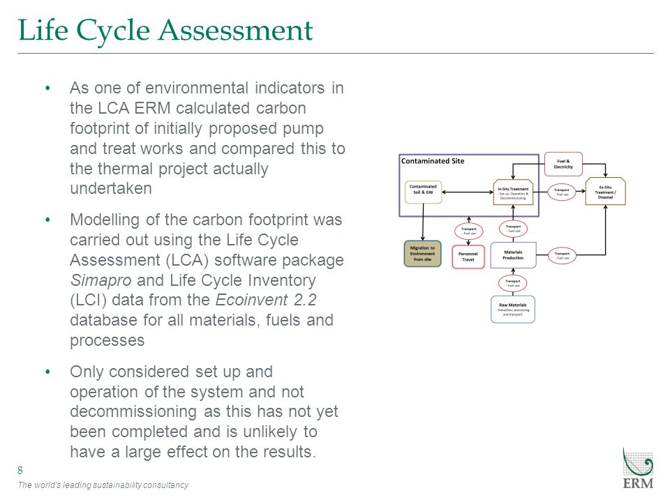 The world's leading sustainability consultancy Life Cycle Assessment 8 As one of environmental indicators in the LCA ERM calculated carbon footprint o
