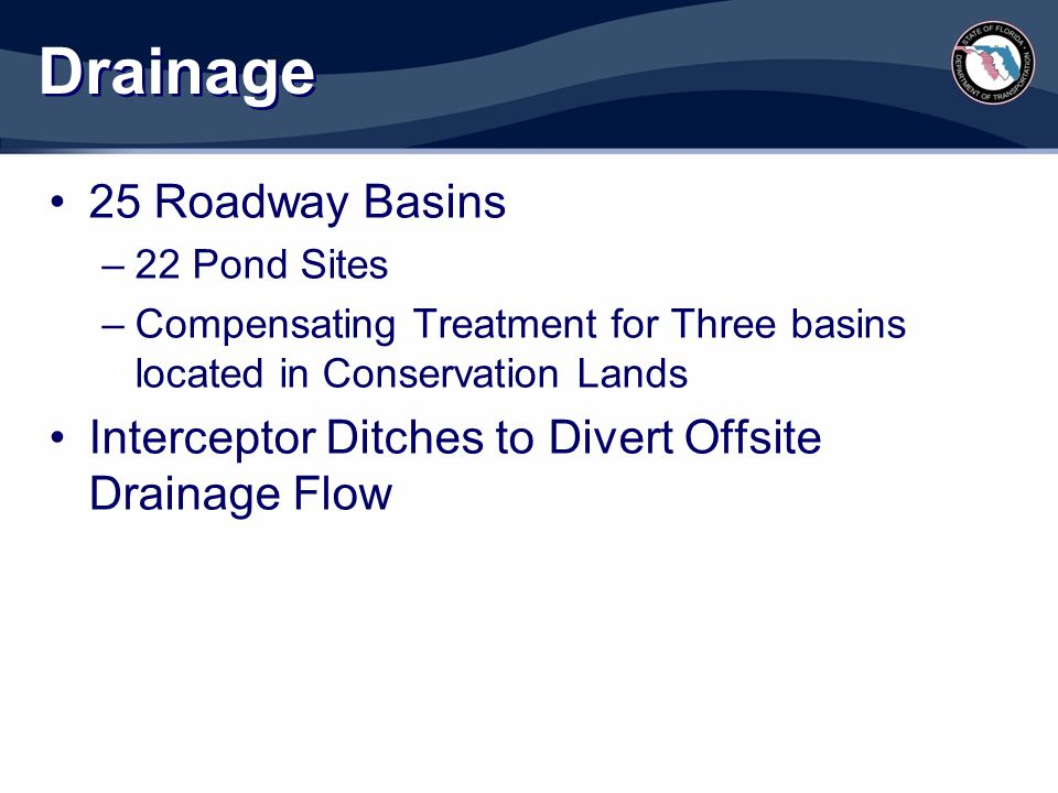 Drainage 25 Roadway Basins –22 Pond Sites –Compensating Treatment for Three basins located in Conservation Lands Interceptor Ditches to Divert Offsite
