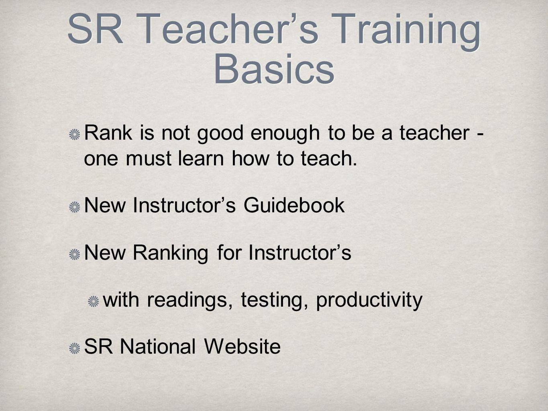 SR Teacher's Training Basics Rank is not good enough to be a teacher - one must learn how to teach.