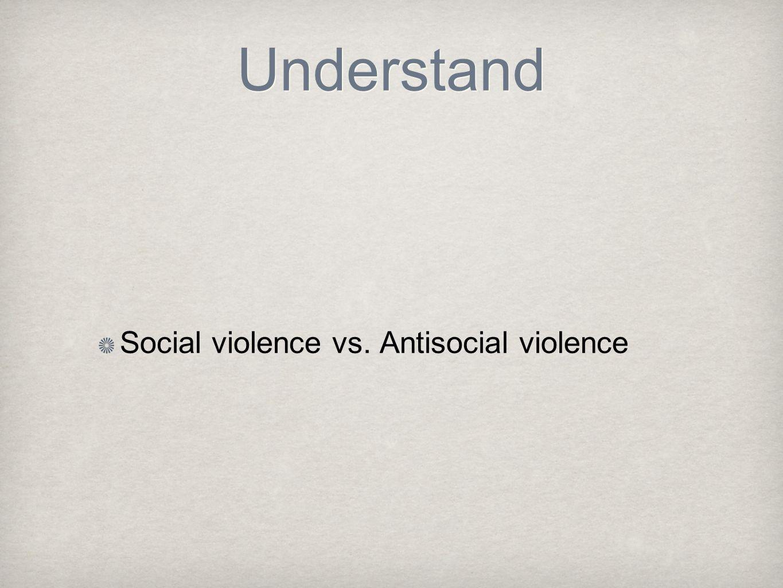 Understand Social violence vs. Antisocial violence