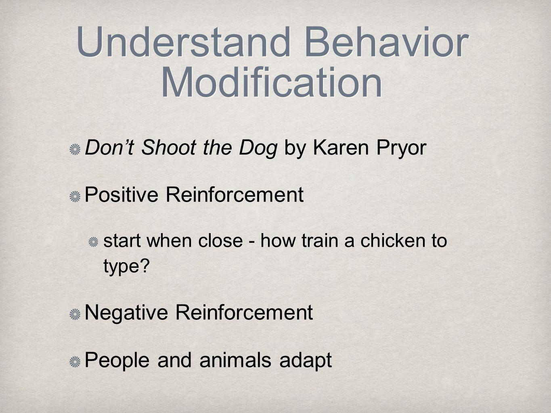 Understand Behavior Modification Don't Shoot the Dog by Karen Pryor Positive Reinforcement start when close - how train a chicken to type.